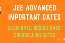 JEE Advanced Important Dates - JEE Advanced Exam Date, Result Date