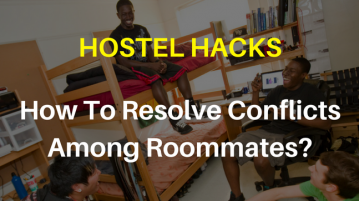 Hostel Hacks - how to resolve conflicts among roommates_