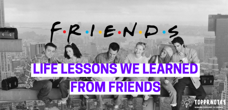 Life lessons from Friends - The One where we learned from our on screen F.R.I.E.N.D.S.