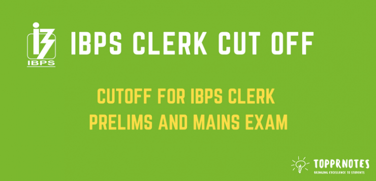 IBPS Clerk Cut Off - Prelims and Mains Cut off